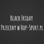 Black Friday i Cyber Monday – Sprawdź przeceny sklepu Hop-Sport.pl